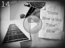"""Come Now is the Time (Slow)"""
